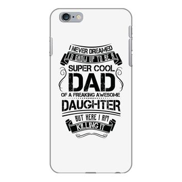 Super Cool Dad Of A Freaking Awesome Daughter iPhone 6/6s Plus Case
