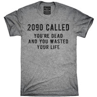 You're Dead And You Wasted Your Life T-Shirt, Hoodie, Tank Top