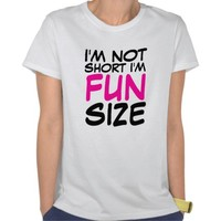 I'm Not Short I'm Fun Size Ladies T-Shirt from Zazzle.com