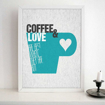 KITCHEN ART PRINT- Coffee and Love Quote Typography - Coffee and Love Are best when they are hot - modern design