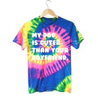 Cyclone My Dog Is Cuter Than Your Boyfriend Tie Dye T-Shirt