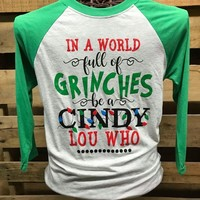 Southern Chics In a World Full of Grinches Be Cindy Lou Who Christmas Raglan Canvas Girlie 3/4 Long Sleeve T Shirt