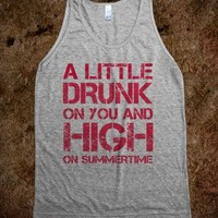 A LITTLE DRUNK ON YOU & HIGH ON SUMMERTIME T SHIRT TANKTOP