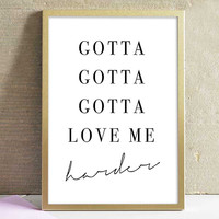 Motivational Inspirational Art Print Love Me Harder Lyric Ariana Grande Typography Black & White Print Minimalist Home Decor Wall Art Poster