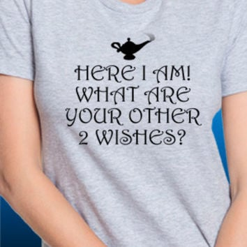 Here I Am, What Are Your Other Two Wishes T-Shirt