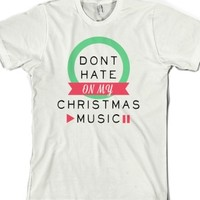 Don't Hate On My Christmas Music |