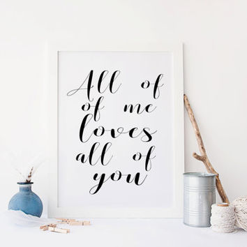 Printable art,lovely art,All Of Me,Love Sign,Gift For Her,Gift For Him,Women Gifts,I Love You More,Quote Print,Quote Art,Home Decor,Wedding