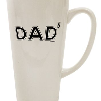 Dad to the Fifth Power - Dad of Five 16 Ounce Conical Latte Coffee Mug