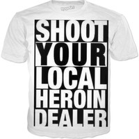 Shoot Your Local Herion Dealer