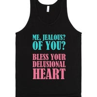 Me Jealous of You? Bless Your Delusional Heart  Shirt