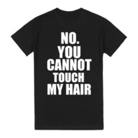 NO YOU CANNOT TOUCH MY HAIR