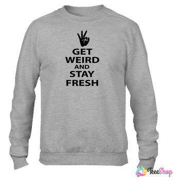 get weird and stay fresh workaholics Crewneck sweatshirtt