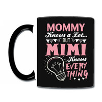 Mommy Knows A Lot But Mimi Knows Everything Coffee & Tea Mug