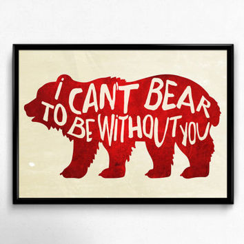 Red Bear Art Print I Can't Bear To Be Without You Aged Vintage Typography Nursery Wedding Anniversary Camping Kids room