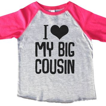 I Love My Big Cousin BOYS OR GIRLS BASEBALL 3/4 SLEEVE RAGLAN - VERY SOFT TRENDY SHIRT B824