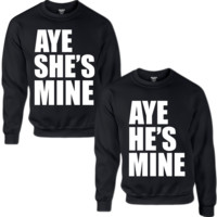 AYE HE'S MINE AYE SHE'S MINE COUPLE COUPLE SWEATSHIRT