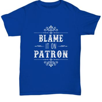 Blame It On Patron Tequila Agave T-Shirt