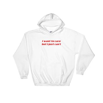 I Want To Care But I Just Can't Hooded Sweatshirt