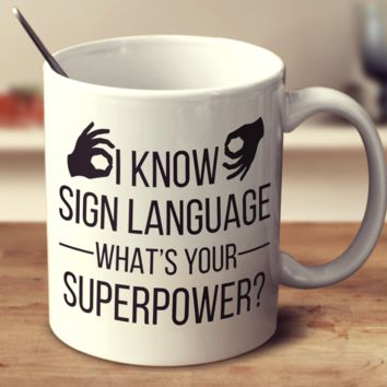 I Know Sign Language What's Your Super Power