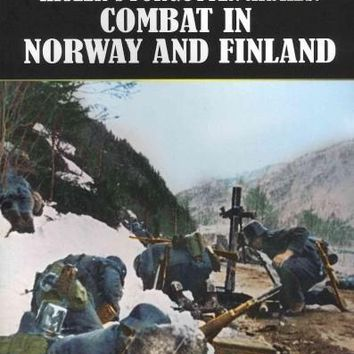 Hitler's Forgotten Armies: Combat in Norway and Finland (World War II From Original Sources)