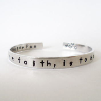 Peter Pan Inspired Bracelet - For to have faith, is to have wings - Hand Stamped Aluminum Bracelet- Customizable