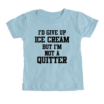 I'd Give Up Ice Cream But I'm Not A Quitter Baby Tee