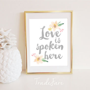 Love is Spoken Here, Gray, Watercolor, Handwriting, Floral, Instant Download, 8x10 Sign Poster, Gallery Wall Decor, Inspirational Quote, Art