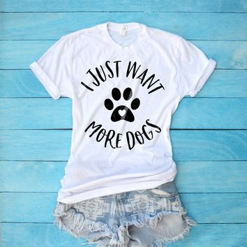 I Just Want More Dogs Shirt