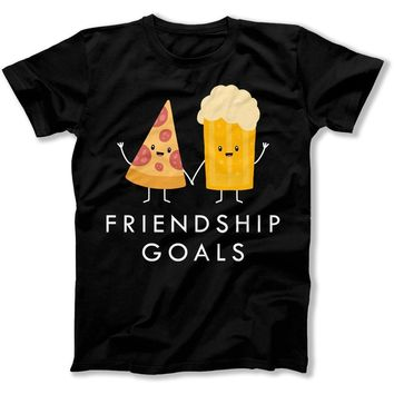 Friendship Goals - Pizza and Beer - T Shirt