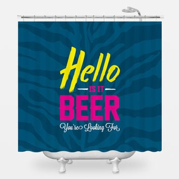 Hello is it Beer Shower Curtain