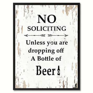 No Soliciting Unless You Are Dropping Off A Bottle Of Beer  Saying Canvas Print, Black Picture Frame Home Decor Wall Art Gifts