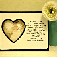 "Heart Picture Frame with Quote ""No one else will ever know the strength of my love for you"""