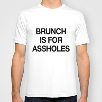 Brunch is For Assholes T-shirt by RexLambo