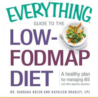 The Everything Guide to the Low-Fodmap Diet: A Healthy Plan for Managing IBS and Other Digestive Disorders (Everything Series)
