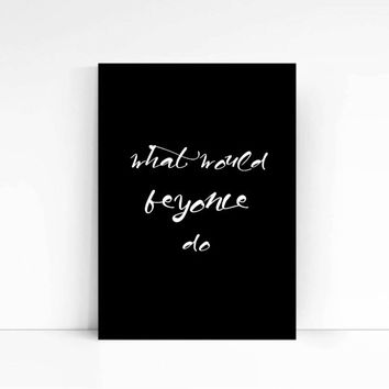 """Printable Art Inspirational Print """"What Would Beyonce Do"""" Typography Quote Home Decor Motivational Poster Wall Art Word art Typography print"""