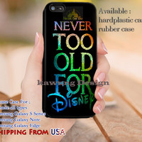 Never too Old Disney Quotes iPhone 6s 6 6s+ 5c 5s Cases Samsung Galaxy s5 s6 Edge+ NOTE 5 4 3 #quote dl13