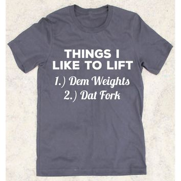 Things I Like To Lift 1.) Dem Weights 2.) Dat Fork - Funny Fitness T-shirt