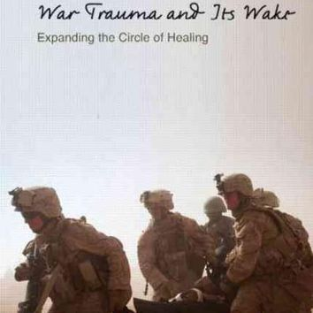 War Trauma and Its Wake: Expanding the Circle of Healing (Routledge Psychosocial Stress)