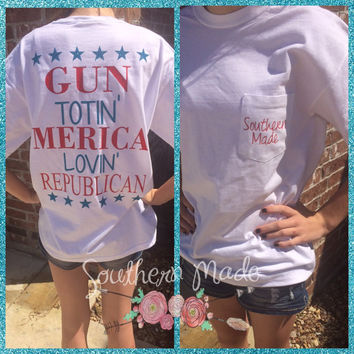 Gun Totin' Merica Lovin' Republican Southern Made T shirt Short Sleeve