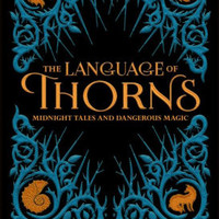 The Language of Thorns: Midnight Tales and Dangerous Magic (Signed Book)