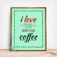 I Love You More Than Coffee Print, Typography Poster, Coffee Print, Coffee Quote, Funny Quote, Humorous Print, Mothers Day Gift