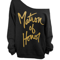 Matron of Honor -  Oversized Off the Shoulder Sweatshirt - Black with Gold