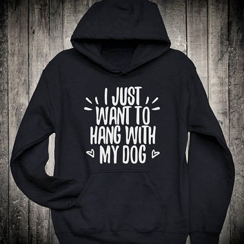 I Just Want To Hang With My Dog Funny Animal Lover Slogan Hoodie Pet Mom Parent Owner Sweatshirt Puppy Doggy Mommy Tops