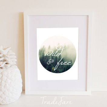 Wild and Free Print, Instant Digital Download, Rustic Forest Woods, Nature, 8x10,Decor, Gallery Wall, Nursery, Circle Geometric, office