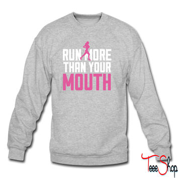 Run More Than Your Mouth 3 sweatshirt