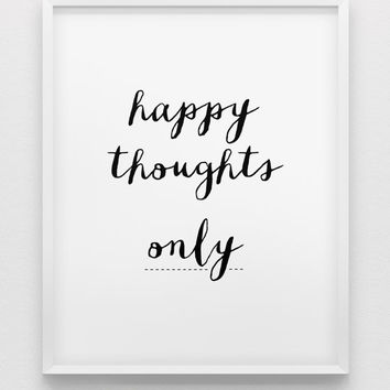 happy thoughts only print // motivational print // black and white home decor print // inspirational print // minimalistic poster