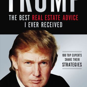 Trump: The Best Real Estate Advice I Ever Received Reprint