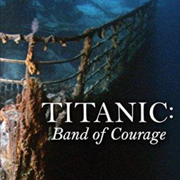 Bill Sauder & Craig Sopin & Donald Baret-Titanic: Band of Courage