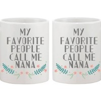 My Favorite People Call Me Nana Ceramic Mug for Grandmother Gift for Grandma