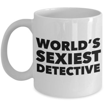 World's Sexiest Detective Mug Sexy Private Police Detectives Gift Ceramic Coffee Cup